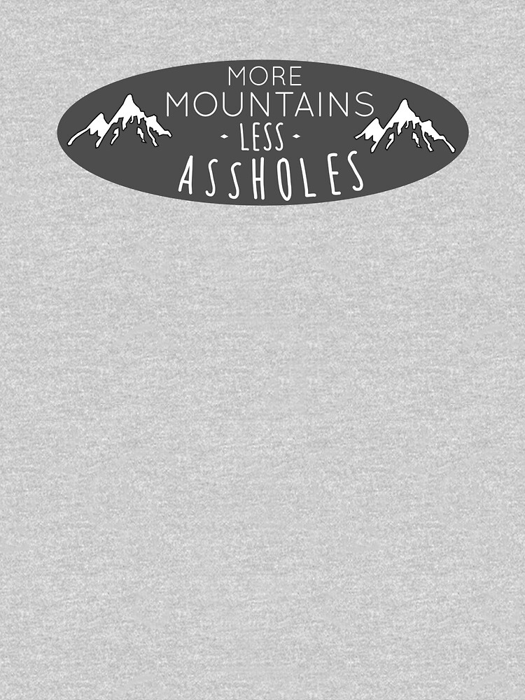 More mountains less assholes by Caretta