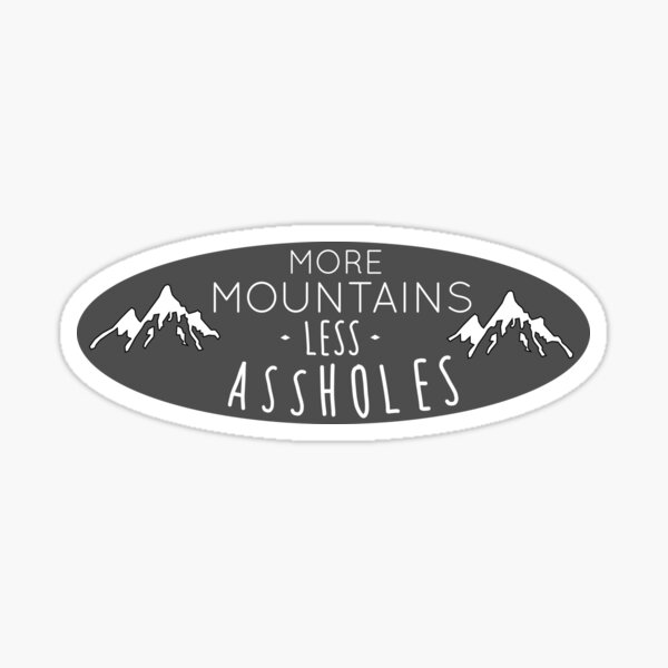 More mountains less assholes Sticker