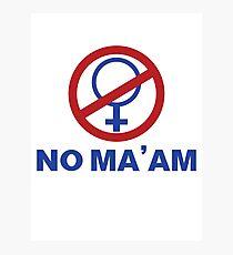 NO MA'AM Photographic Print