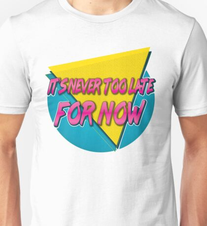 Never Too Late For Now T-Shirt