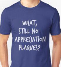 Still no appreciation plaques? Unisex T-Shirt