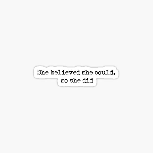 she believed she could, so she did - R.S. Grey  Sticker