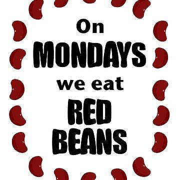 On Monday We Eat Red Beans by southernotter
