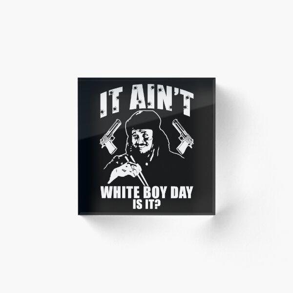 It Ain't White Boy Day Is It? Acrylic Block