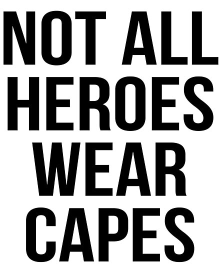 """""""not all heroes wear capes"""" Photographic Prints by ..."""