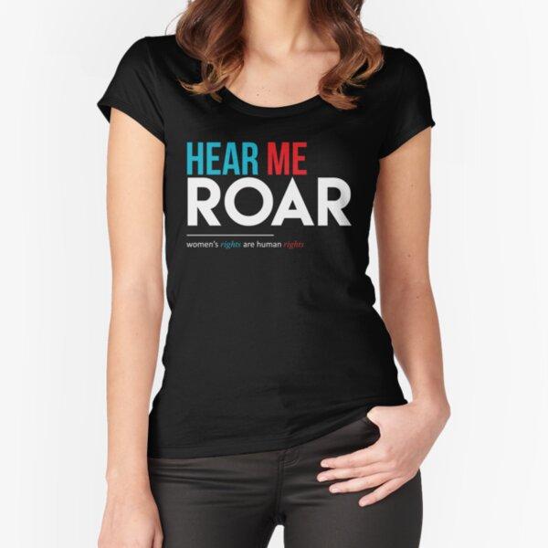 Hear Me Roar Fitted Scoop T-Shirt