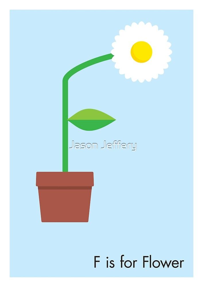 F is for Flower by Jason Jeffery
