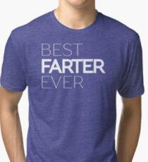 Best Farter Ever Father's Day Gift Funny Text  Tri-blend T-Shirt