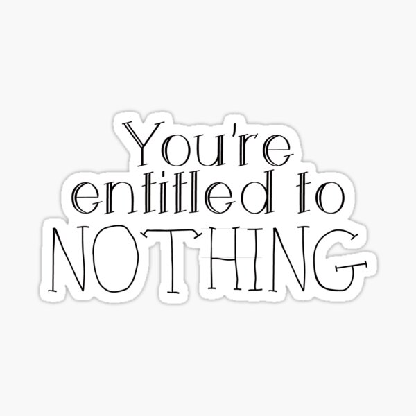 You're Entitled to Nothing Sticker