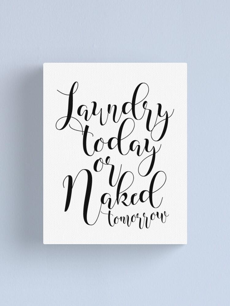 Laundry Today or Naked Tomorrow Laundry Canvas Wall Art