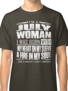 I'm a July woman - Funny birthday gift for July woman  Classic T-Shirt
