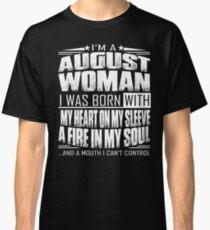I'm a August woman - Funny birthday gift for August woman  Classic T-Shirt