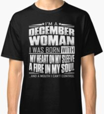 I'm a December woman - Funny birthday gift for December woman  Classic T-Shirt