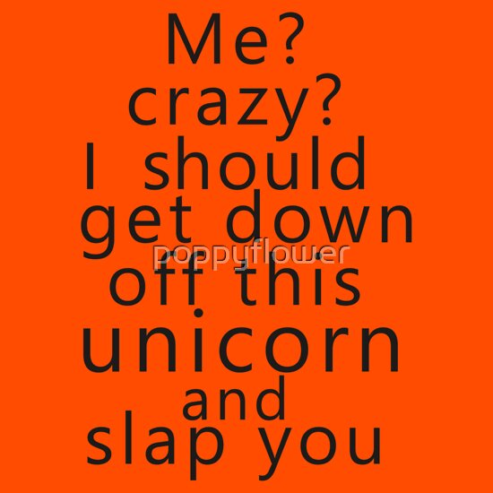TShirtGifter presents: Me? Crazy? I should get down off this unicorn and slap you | Women's T-Shirt
