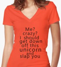 Me? Crazy? I should get down off this unicorn and slap you Women's Fitted V-Neck T-Shirt