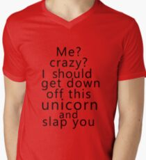 Me? Crazy? I should get down off this unicorn and slap you Men's V-Neck T-Shirt