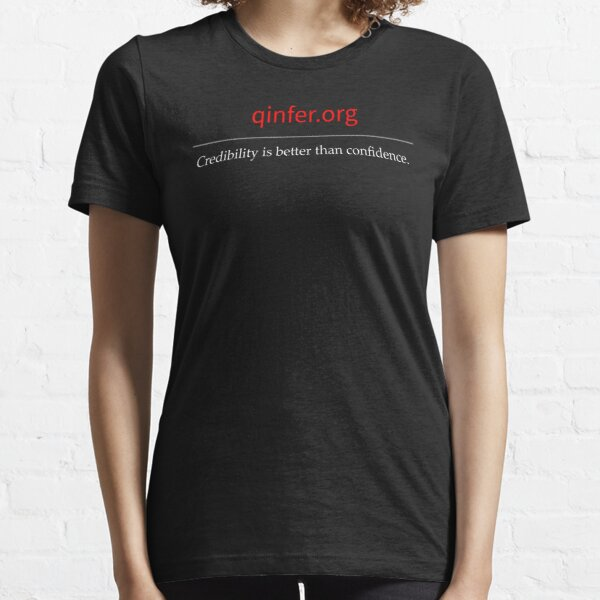 QInfer: Credibility is better than confidence. Essential T-Shirt