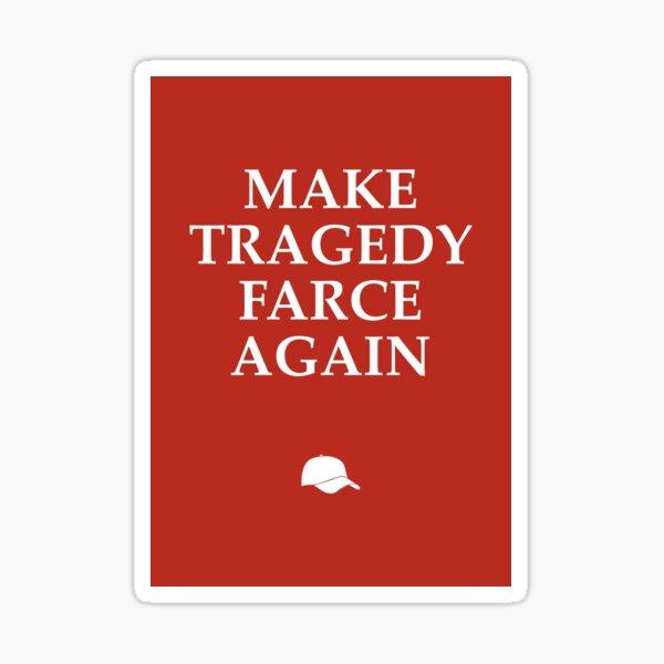 Make Tragedy Farce Again Sticker