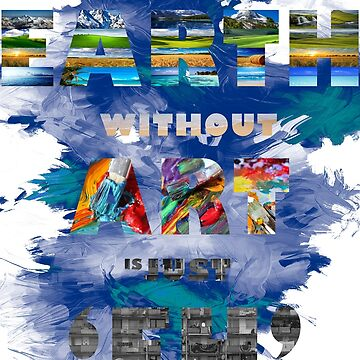 The earth without art is just 'eh' BLUE BACKGROUND by APLC