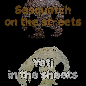 Sasquatch on the streets, Yeti in the sheets (Alt2) by PETRIPRINTS