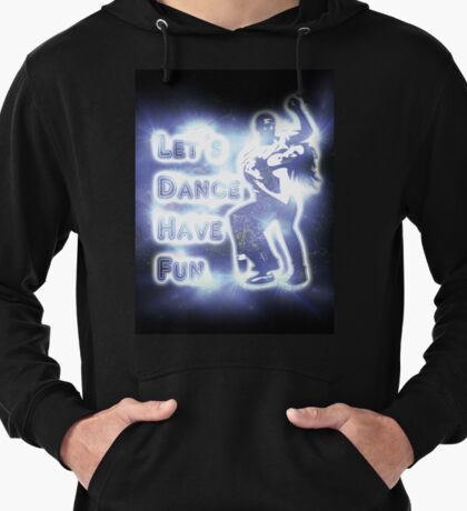 Lets dance have fun Lightweight Hoodie
