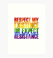 Respect my existence or expect resistance Art Print