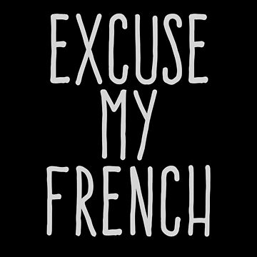 Excuse my french by WAMTEES