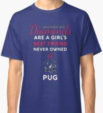 Who Ever Said Diamonds Are Girls Best Friend Never Owned A Pug  Classic T-Shirt