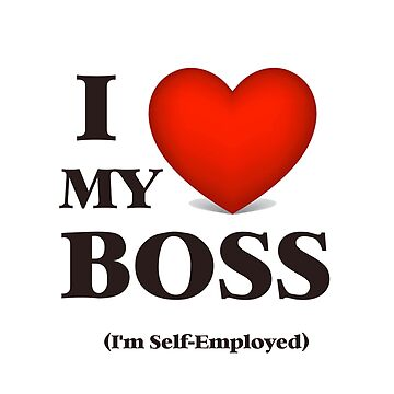 I LOVE my boss (I'm Self-employed) by StudioN