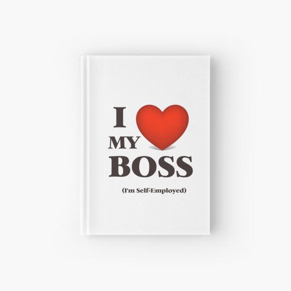 I LOVE my boss (I'm Self-employed) Hardcover Journal