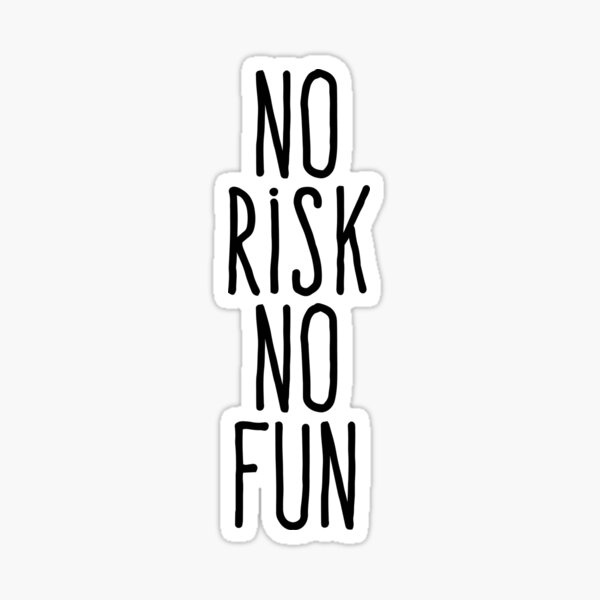 No risk no fun Sticker