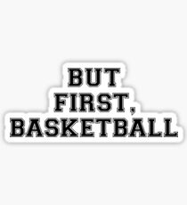 OK BUT FIRST, BASKETBALL stickers Sticker