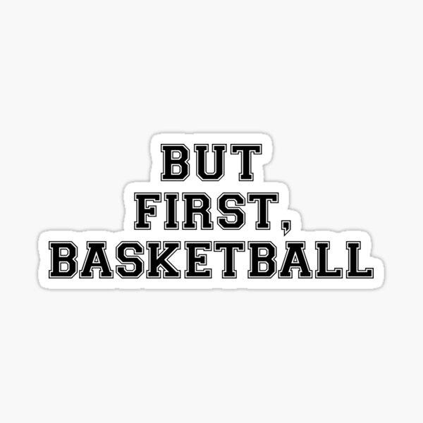BUT FIRST, BASKETBALL Sticker