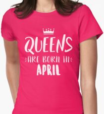 Queens Are Born In April Womens Fitted T-Shirt