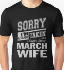 Sorry I'm already taken by a super sexy March Wife shirt T-Shirt