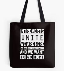 Introverts unite. We are here, we are uncomfortable and we want to go home Tote Bag