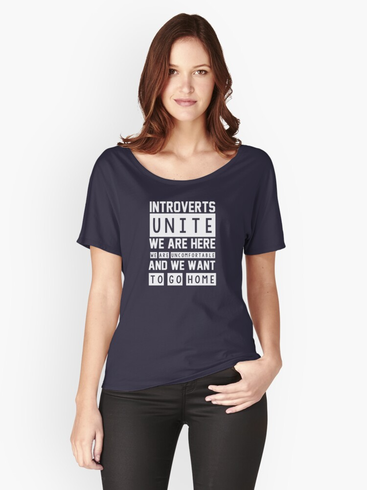 Introverts unite. We are here, we are uncomfortable and we want to go home Women's Relaxed Fit T-Shirt Front