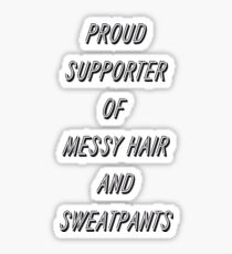supporter of messy hair and sweatpants Sticker