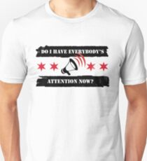 Do I have everybody's attention now? Unisex T-Shirt