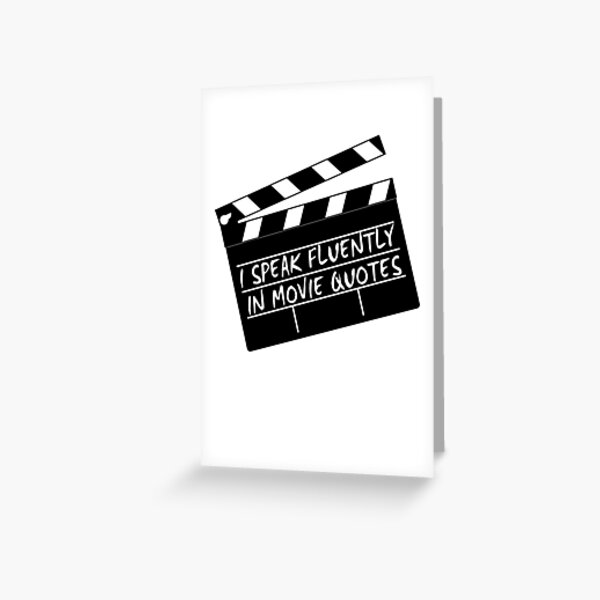 I speak fluently in movie quotes Greeting Card
