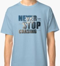 Never Stop Chasing Classic T-Shirt