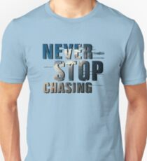 Never Stop Chasing Unisex T-Shirt
