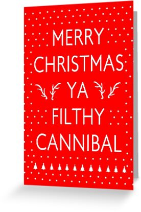 Merry Christmas Ya Filthy Cannibal by syrensymphony