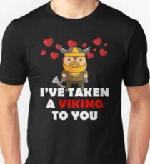 I'VE TAKEN A VIKING TO YOU - Cute Valentines Day Tshirt Unisex T-Shirt