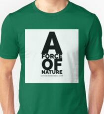 A FORCE OF NATURE Unisex T-Shirt