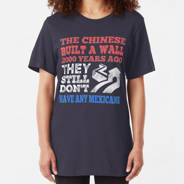 The Chinese built a wall...Still no Mexicans  Slim Fit T-Shirt