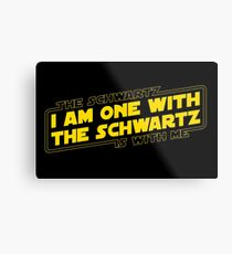 The Schwartz Is With Me Metal Print