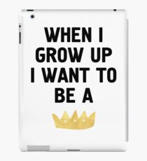 WHEN I GROW UP I WANT TO BE  A QUEEN / KING iPad Case/Skin