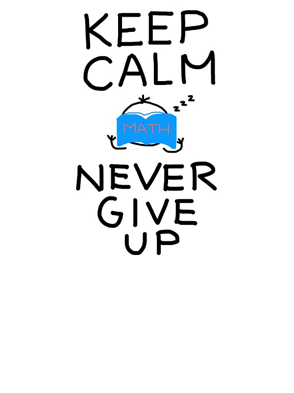 Keep Calm and Never Give Up - Math (Mokie Pokie)\