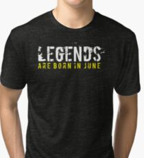 Legends Are Born In June Sentence Quote Text Tri-blend T-Shirt
